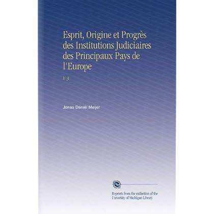 Esprit, Origine et Progrès des Institutions Judiciaires des Principaux Pays de l'Europe: V.  3