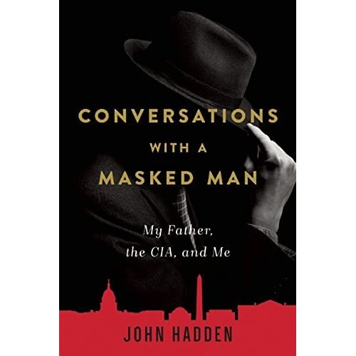 Conversations with a Masked Man: My Father, the CIA, and Me by John Hadden (2016-02-09)