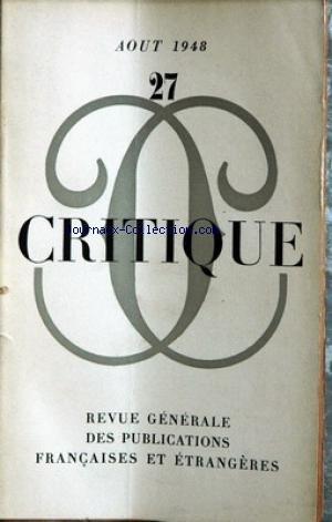 CRITIQUE [No 27] du 01/08/1948 - KLOSSOWSKI - PIERRE JEAN JOUVE - WEIDLE - TOLSTOIEVSKI ET L'OCCIDENT - BONNEL - LUKACS CONTRE SARTRE - ELIADE - LA MYTHOLOGIE PRIMITIVE - WEIL - LE PROBLEME DES 2 ALLEMAGNES - ANTOINE - L'ETERNEL RETOUR DE L'HISTOIRE - BATAILLE - LAREVOLUTION SEXUELLE ET LE RAPPORT KINSEY.