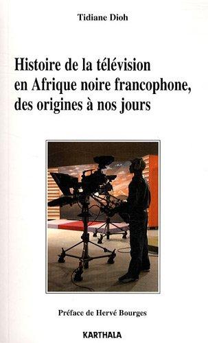 Histoire de la télévision en Afrique noire francophone, des origines à nos jours par Tidiane DIOH