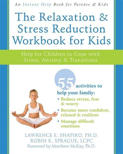 The Relaxation & Stress Reduction Workbook for Kids: Help for Children to Cope with Stress, Anxiety & Transitions: Help for Children to Cope with Stress, Anxiety, and Transitions (Instant Help) por Lawrence E. Shapiro
