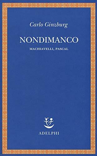 Nondimanco. Machiavelli, Pascal par Carlo Ginzburg