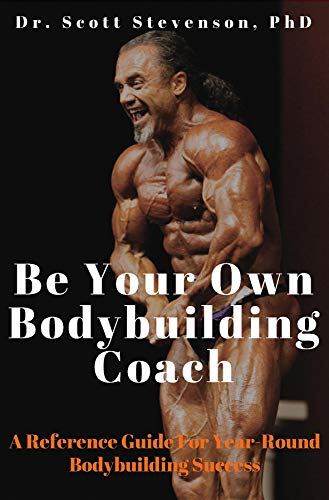 Be Your Own Bodybuilding Coach: A Reference Guide For Year-Round Bodybuilding Success (English Edition)