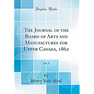 The Journal of the Board of Arts and Manufactures for Upper Canada, 1862, Vol. 2 (Classic Reprint)