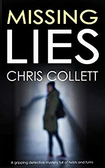 MISSING LIES a gripping detective mystery full of twists and turns by [COLLETT, CHRIS]