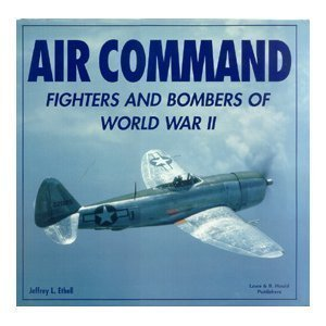 Air command: Fighters and bombers of World War II by Jeffrey L Ethell (1997-01-01)