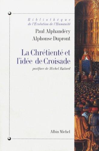 La Chrétienté et l'idée de croisade (Collections Histoire)
