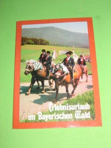 Erlebnisurlaub im Bayerischen Wald [Taschenbuch] by Bernd Degen