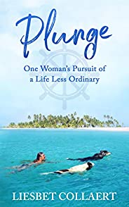 Plunge: One Woman's Pursuit of a Life Less Ordi