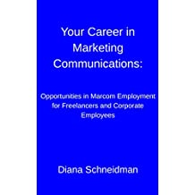 Your Career in Marketing Communications: Opportunities in Marcom Employment for Freelancers and Corporate Employees (Real Skills, Real Income) (English Edition)