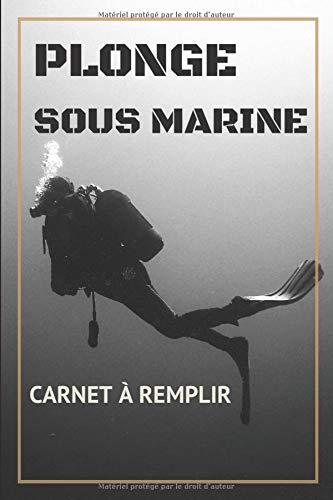 Plonge sous marine: carnet de plongee à remplir | le plaisir de plongee sous marine | garder les souvenirs passés sous l'eau | 100 pages - (15,24 cm x 22,86 cm)
