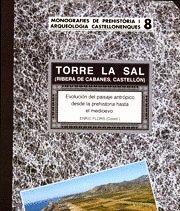 TORRE LA SAL (RIBERA DE CABANES, CASTELLÓN). Evolución del paisaje antrópico desde la prehistoria hasta el medievo. Núm.8 (Monografies de Prehistòria i Arqueologia Castellonenques) por E., ED. FLORS