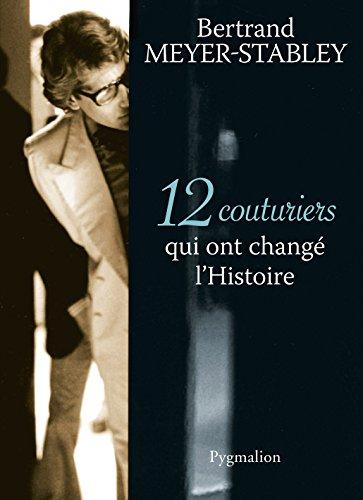 12 Couturiers qui ont changé l'Histoire (12 histoires) par Bertrand Meyer-Stabley