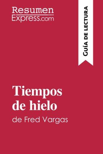 Tiempos de hielo de Fred Vargas (Guía de lectura): Resumen y análisis completo por ResumenExpress.com