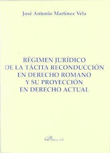 Régimen jurídico de la tácita reconducción en derecho romano y su proyección en derecho actual (Colección Monografías de Derecho Romano) por José Antonio Martínez Vela