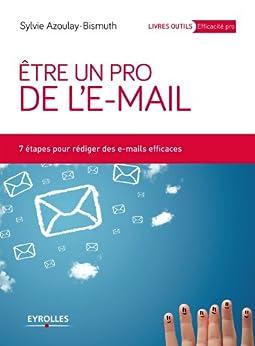 Etre un pro de le-mail: 7 étapes pour rédiger des e-mails efficaces (Livres outils - Efficacité professionnelle)
