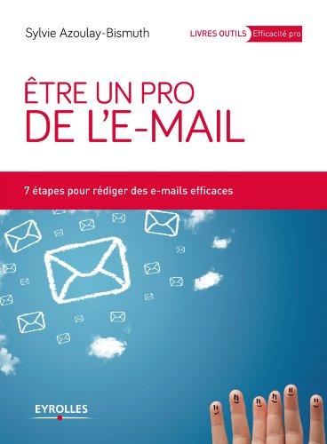 Etre un pro de l'e-mail: 7 étapes pour rédiger des e-mails efficaces (Livres outils - Efficacité professionnelle) par Sylvie Azoulay-Bismuth