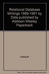 Relational Database Writings, 1989-1991 by C. J. Date (1992-01-12)
