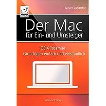 Der Mac für Ein- und Umsteiger: OS X Yosemite - Grundlagen einfach und verständlich