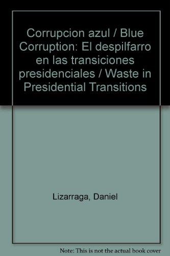 Corrupcion azul/Blue Corruption: El despilfarro en las transiciones presidenciales/Waste in Presidential Transitions