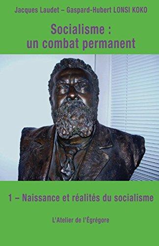 Socialisme : un combat permanent: 1 - Naissance et réalités du socialisme