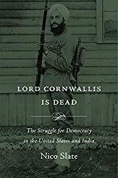 Lord Cornwallis Is Dead: The Struggle for Democracy in the United States and India
