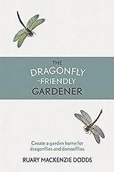 The Dragonfly-Friendly Gardener by Ruary Mackenzie Dodds (2016-02-25)