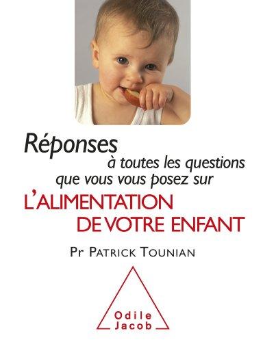 Rponses  toutes les questions que vous vous posez sur lAlimentation de votre enfant