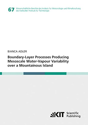 Boundary-Layer Processes Producing Mesoscale Water-Vapour Variability over a Mountainous Island (Wissenschaftliche Berichte des Instituts fuer des Karlsruher Instituts fuer Technologie)