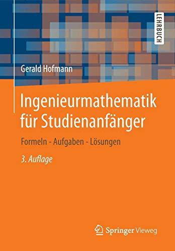 Ingenieurmathematik für Studienanfänger: Formeln - Aufgaben - Lösungen