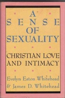 A Sense of Sexuality: Christian Love and Intimacy by Evelyn Eaton Whitehead (1988-12-01)