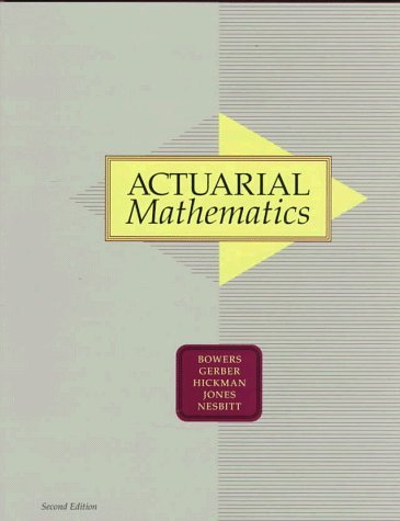 Actuarial Mathematics 2nd (second) Edition by Bowers, Newton L., Gerber, Hans U., Hickman, James C., Jones published by Society of Actuaries (1997)
