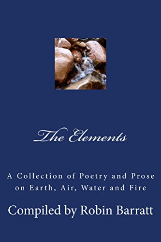 The Elements: A Collection of Poetry and Prose on Earth, Air, Water and Fire (English Edition)