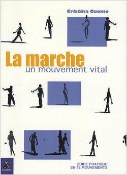 La marche, un mouvement vital : Guide pratique en 12 mouvements de Cristina Cuomo ( 8 novembre 2007 )