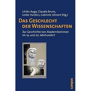 Das Geschlecht der Wissenschaften: Zur Geschichte von Akademikerinnen im 19. und 20. Jahrhundert
