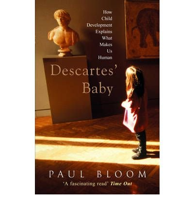 [(Descartes' Baby: How Child Development Explains What Makes Us Human)] [Author: Paul Bloom] published on (July, 2005)