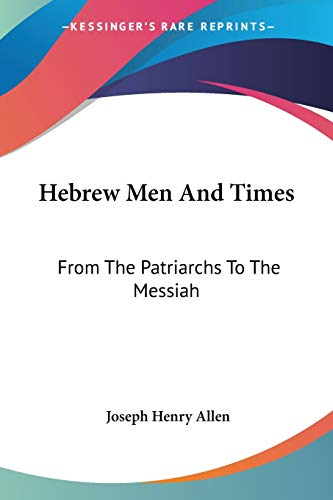 Hebrew Men and Times: From the Patriarchs to the Messiah