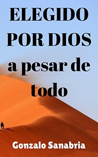 ELEGIDO POR DIOS A PESAR DE TODO: Reflexiones de vida y liderazgo