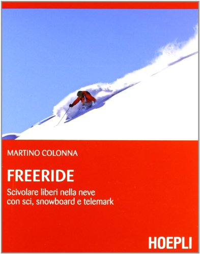 Freeride. Scivolare liberi nella neve con sci, snowboard e telemark