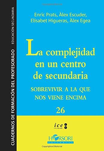 La Complejidad En Un Centro De Secundaria. Sobreviviendo A La Que Nos Viene Encima (Cuadernos de Formación para el profesorado) - 9788496108684 (Cuadernos de Formación del Profesorado)