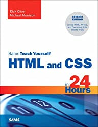 Sams Teach Yourself HTML and CSS in 24 Hours (7th Edition) by Dick Oliver (2005-12-24)