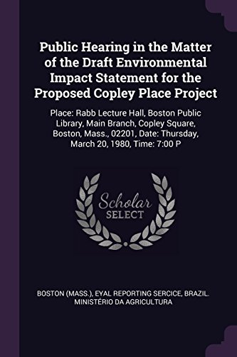 Public Hearing in the Matter of the Draft Environmental Impact Statement for the Proposed Copley Place Project: Place: Rabb Lecture Hall, Boston Publi