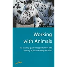 Working with Animals: An exciting guide to opportunities and training in this rewarding vocation (How to) by Alex Gough (2000-11-01)
