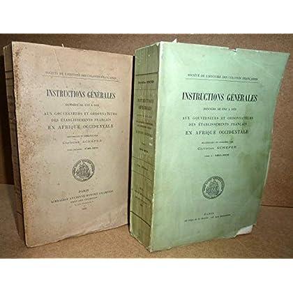 Instructions générales données de 1763 à 1870 aux gouverneurs et ordonnateurs des établissements français en afrique occidentale, recueillies et publiées....