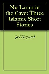 No Lamp in the Cave: Three Islamic Short Stories