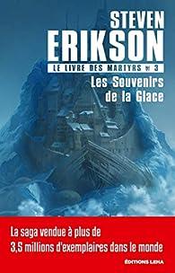 Le Livre des Martyrs, tome 3 : Les Souvenirs de la Glace par Steven Erikson