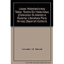 Locas Historias (Coleccion Subiendo a Escena- Literatura Para Ninos)