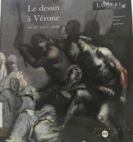 Le dessin à Vérone aux XVIe et XVIIe siècles: 101e exposition du Cabinet des dessins, Musée du Louvre 7 octobre-13 décembre 1993 par Musée du Louvre