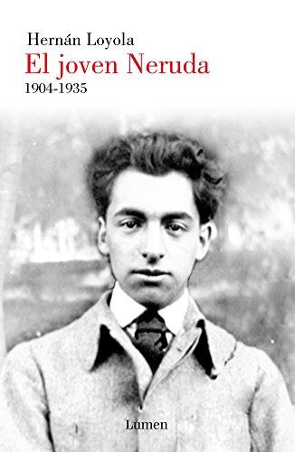 El joven Neruda: 1904-1935 por HERNAN LOYOLA
