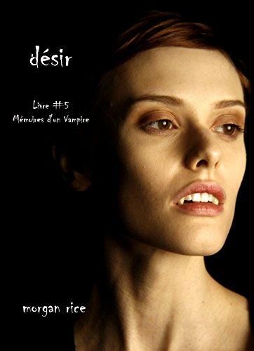 Desir Livre 5 Memoires Dun Vampire Par Rice Morgan